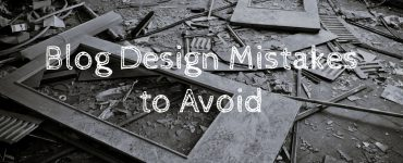 Blog design mistakes that you should avoid at your peril
