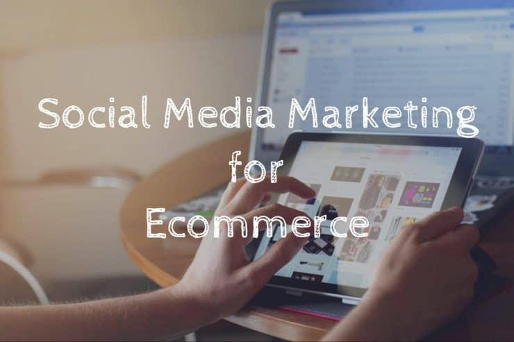 Social media marketing is crucial for ecommerce businesses.