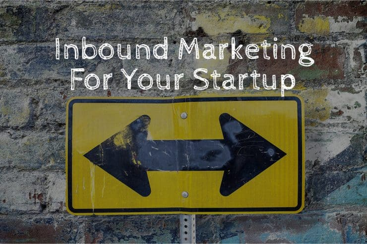 How to use inbound marketing to promote your startup.